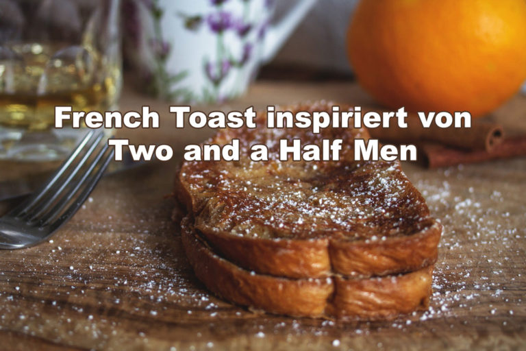 Rezept: French Toast - inspiriert von Two and a Half Men